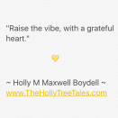 IMG_3863 - cropped - Raise the vibe - Quote by Holly M Maxwell Boydell - The Holly Tree Tales.com.