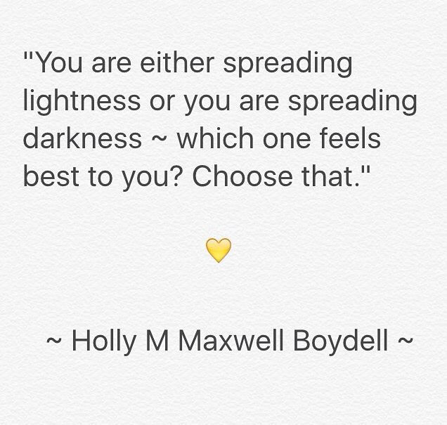 IMG_3390 - You are either spreading lightness or you are spreading darkness - Quote by Holly M Maxwell Boydell. www.TheHollyTreeTales.com