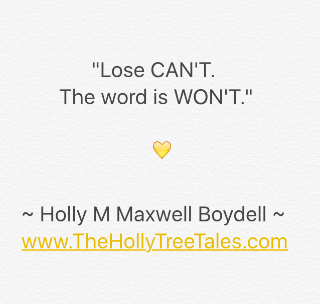 IMG_4005 - Lose can't. The word is won't - Quote by Holly M Maxwell Boydell. www.TheHollyTreeTales.com