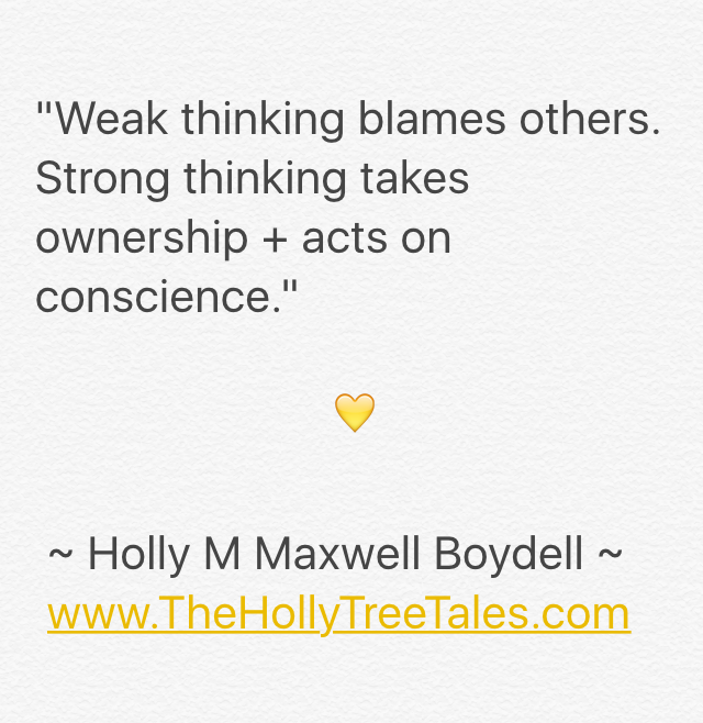 IMG_4007 - Weak thinking blames others - Quote by Holly M Maxwell Boydell. www.TheHollyTreeTales.com