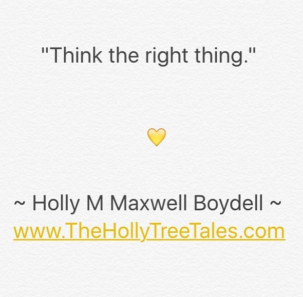 Think the right thing - Quote by (c) Holly M Maxwell Boydell - The Holly Tree Tales - 13.12.2018