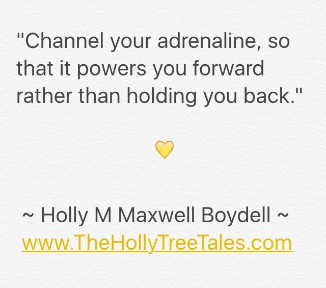 Channel your adrenalin - Quote by Holly Maxwell Boydell - www.TheHollyTreeTales.com - Quotes. Success. Self Development. Emotional Intelligence. Thrive,