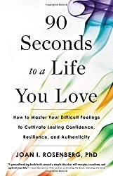 90 Seconds To A Life You Love by Dr Joan Rosenberg